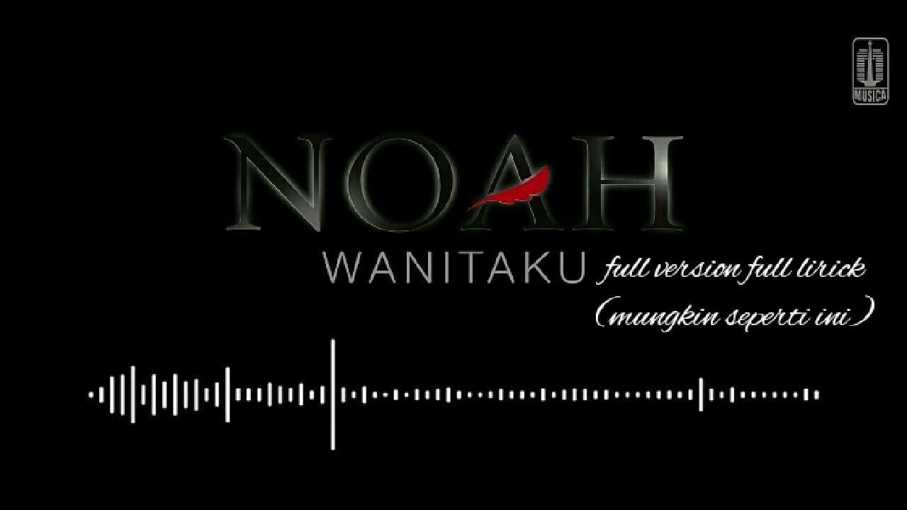 Noah Wanitaku Full Version Full Liric Versi 2017 Youtube