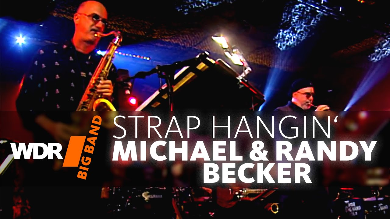 Michael and Randy Brecker | WDR BIG BAND | Strap-Hangin' | GRAMMY 2007