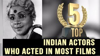 Top 5 - Indian Actors who acted in Most Films