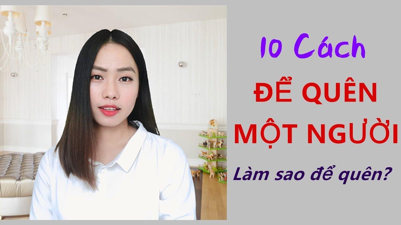 10 Cách để QUÊN đi một người- Toàn Nguyễn