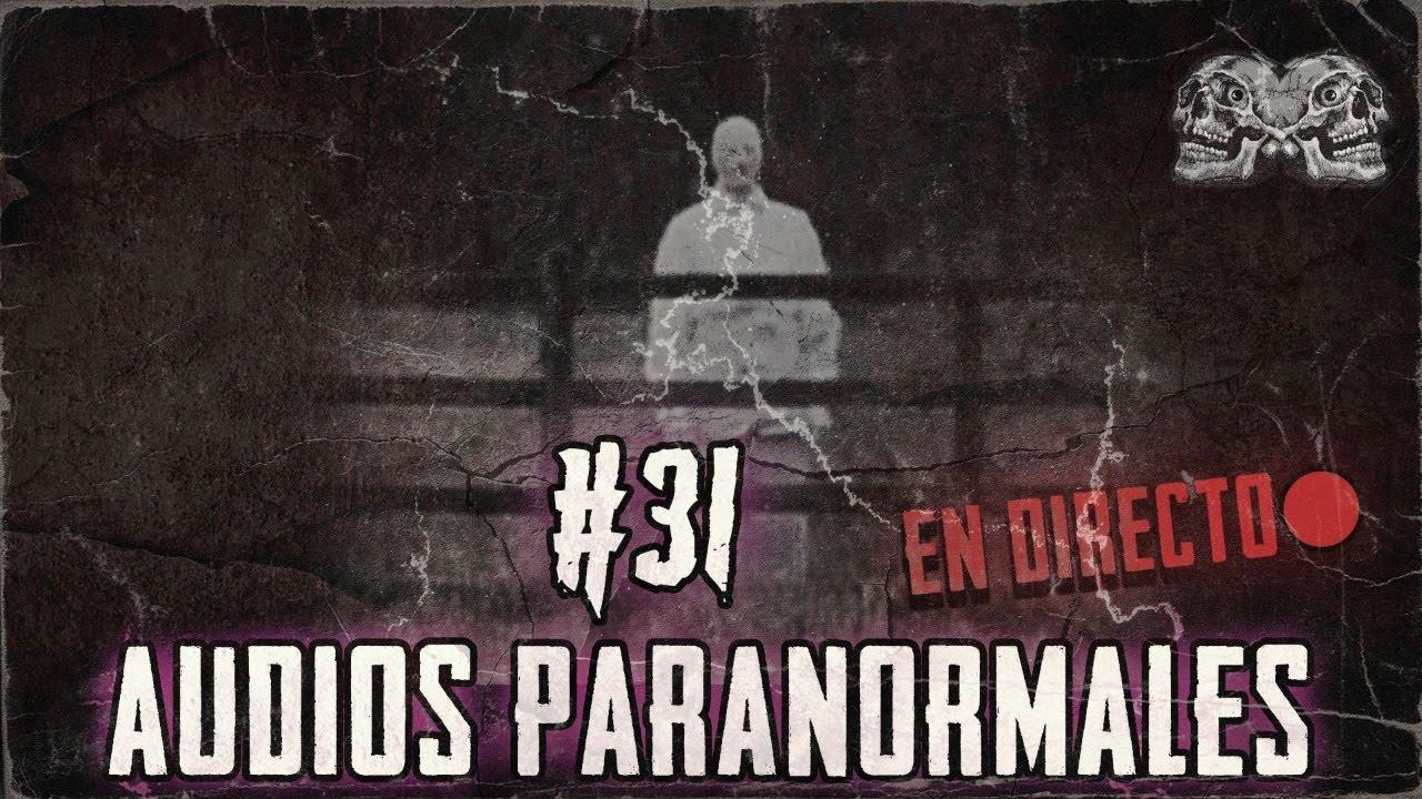 EN DIRECTO / AUDIOS PARANORMALES DE SEGUIDORES #31