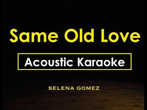 Same Old Love - Selena Gomez   Karaoke Lyrics (Acoustic Guitar Karaoke) Instrumental