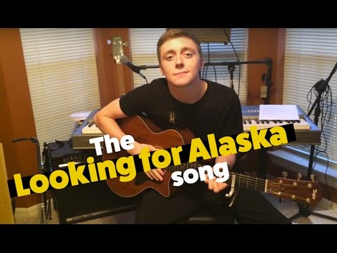 The Looking for Alaska Song (Straight and Fast)