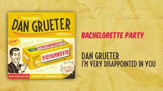 Bachelorette Party | I'm Very Disappointed In You | Dan Grueter