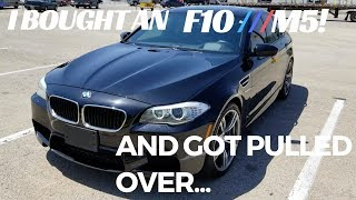 I bought an F10 M5 and immediately got pulled over!