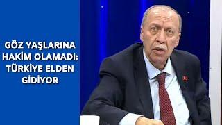 Yaşar Okuyan, Türkiye elden gidiyor dedi ve gözyaşlarına hakim olamadı