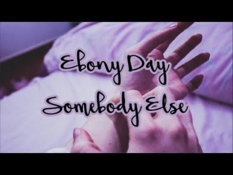 Ebony Day - Somebody Else