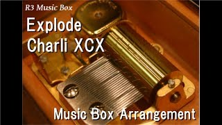 Explode/Charli XCX [Music Box] (From The Angry Birds Movie)