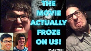 WATCHING HALF OF HALLOWEEN 2018 | THE MOVIE ACTUALLY FROZE ON US!