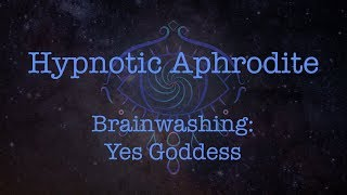 Brainwashing: Yes Goddess