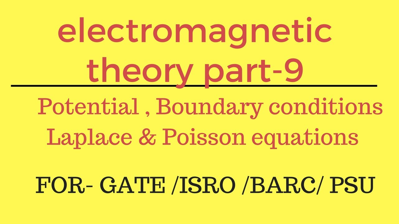 Lec - 09 Potential , Boundary conditions, Laplace & Poisson equations EMT  for gate