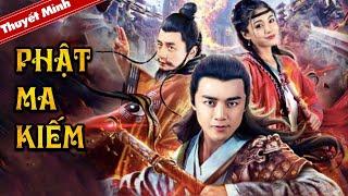 Phim Kiếm Hiệp Võ Thuật Thuyết Minh Đặc Sắc | PHẬT MA KIẾM | Phim Cổ Trang Kinh Điển Trung Quốc
