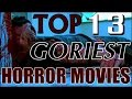 TOP 13 GORIEST HORROR MOVIES