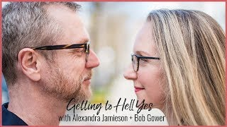 Getting to Hell Yes w/ Alexandra Jamieson & Bob Gowan