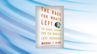 Michael T. Klare - The Race for What