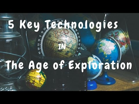 5 Key Technologies  In The Age Of Exploration