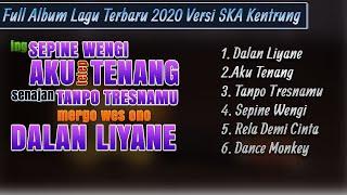 Full Album Lagu Terbaru versi Reggae SKA Kentrung  Dalan Liyane tanpo tresnamu