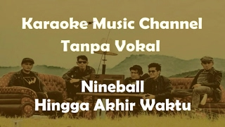 Karaoke Nineball - Hingga Akhir Waktu Tanpa Vokal