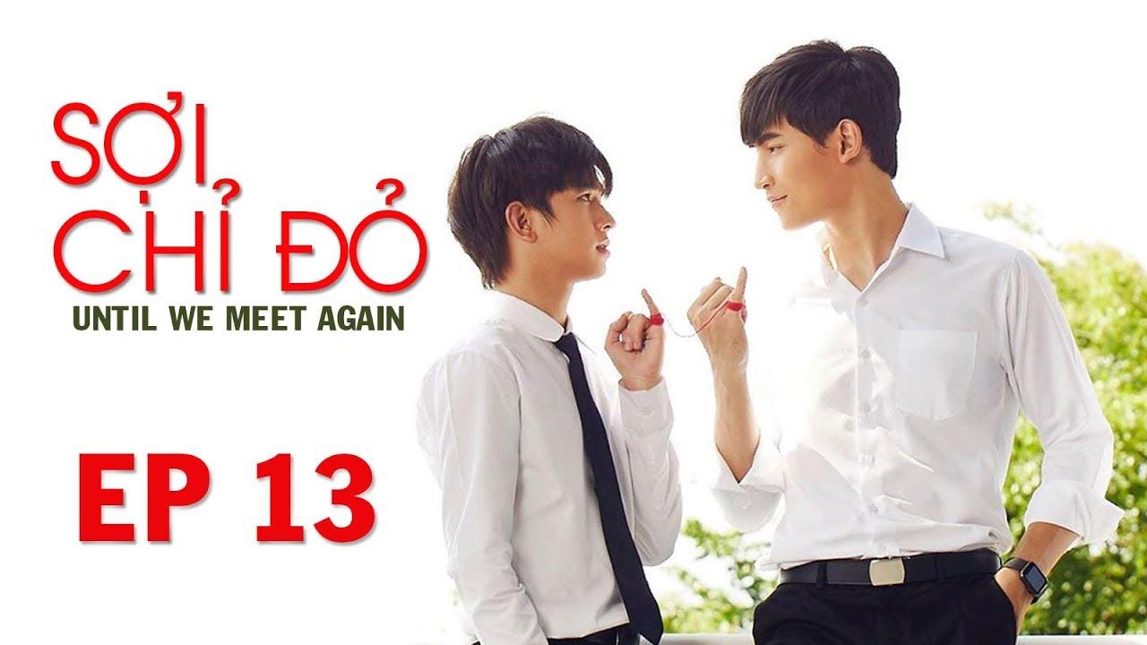 Sợi chỉ đỏ - Until we meet again Tập 13 - Audio Đam mỹ