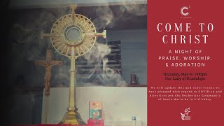 Come to Christ: A Night of Praise, Worship, and Adoration - May 6, 2021