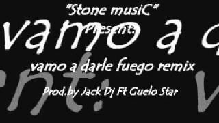 """vamo a darle fuego remix Prod.by Jack Dj ft Guelo Star """"mi tiempo"""" vol.1..20011.."""