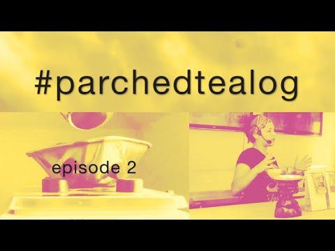 #parchedtealog | Ep.2