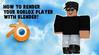 HOW TO RENDER YOUR ROBLOX PLAYER WITH BLENDER!