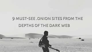 9 must-see .onion sites from the depths of the dark web