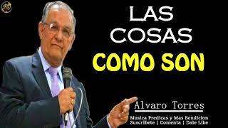LAS COSAS COMO SON   Alvaro Torres   Predicas IPUC 2019