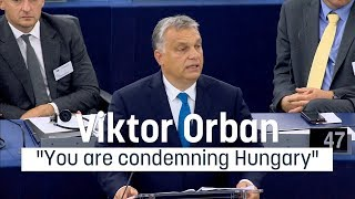 "Viktor Orban: ""You are condemning Hungary"""