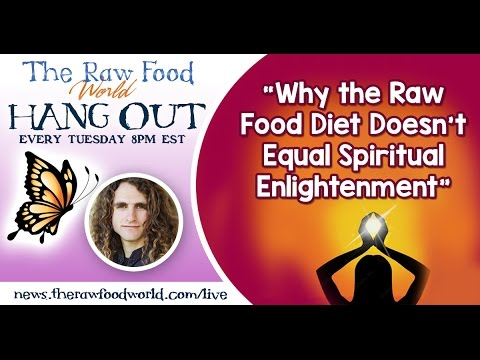 Hangout With Matt Monarch: Why the Raw Food Diet Doesn't Equal Spiritual Enlightenment