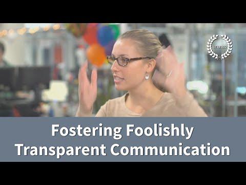 Fostering Foolishly Transparent Communication