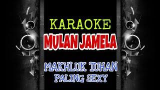 Gambar cover Mulan Jamelah - Makhluk Tuhan Paling Seksi (Karaoke Tanpa Vokal)