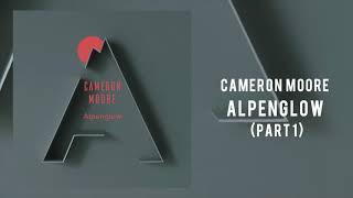 "Cameron Moore ""Alpenglow""  Part I"