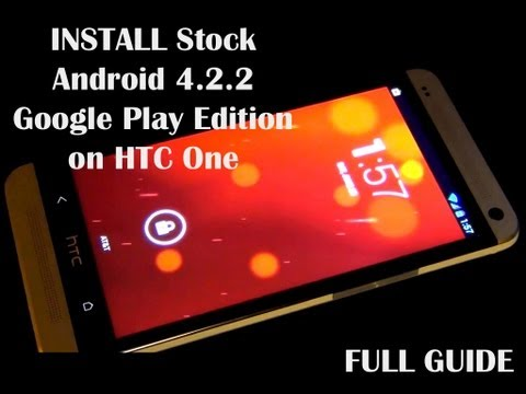 Install Stock Android 4.2.2 Google Play Edition On HTC One