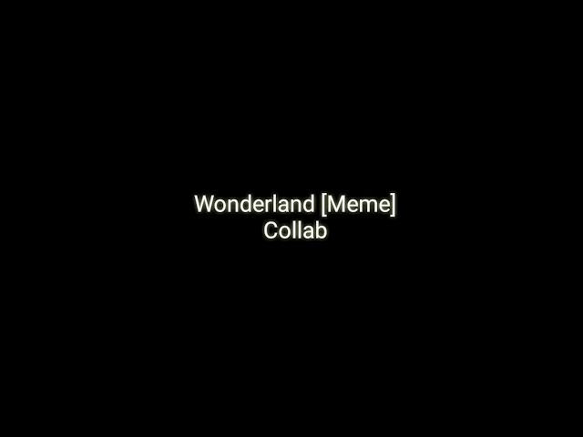 Wonderland Meme (Collab)[Ft. Strawberry]