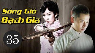 Phim Bộ Trung Quốc Siêu Hay 2021 | SÓNG GIÓ BẠCH GIA - Tập 35 (Thuyết Minh)
