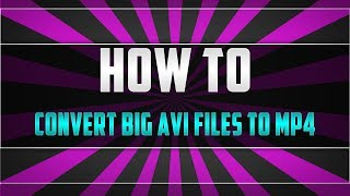 How To Convert Big Video Files/ .avi Into MP4 Small Size - File Converter