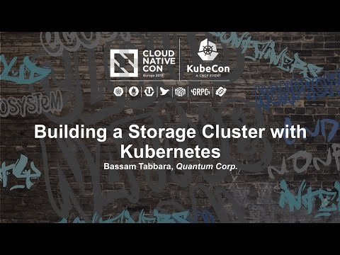 Building a Storage Cluster with Kubernetes [I] - Bassam Tabbara, Quantum Corp.