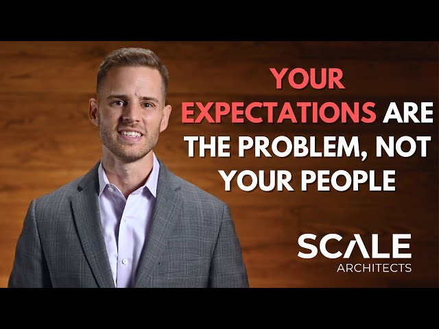 Why your expectations are the problem, not your people