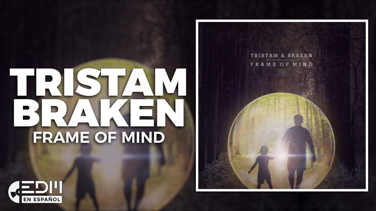 Lyrics] Tristam & Braken - Frame Of Mind [Letra en español] - YouTube
