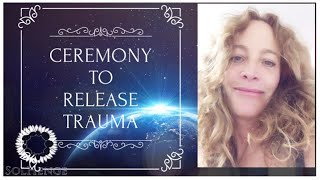 A HOME SHAMANIC CEREMONY TO REMOVE TRAUMA- change your life, bring in a new dawn.
