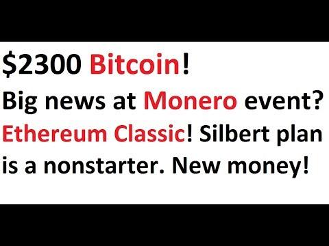 $2300 Bitcoin! Big news at Monero event? ETC! Silbert plan is a nonstarter. New money flows in