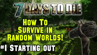 7 Days To Die - How To Survive Random Generated Worlds - 1. Starting Out (Tutorial)