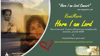 "SPOTLIGHT - ""Here I am Lord"" ~ RenéMarie ""Here I am Lord"" Concert - Easter Sunday April 12, 2020"