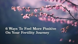 6 Ways To Feel More Positive On Your Fertility Journey