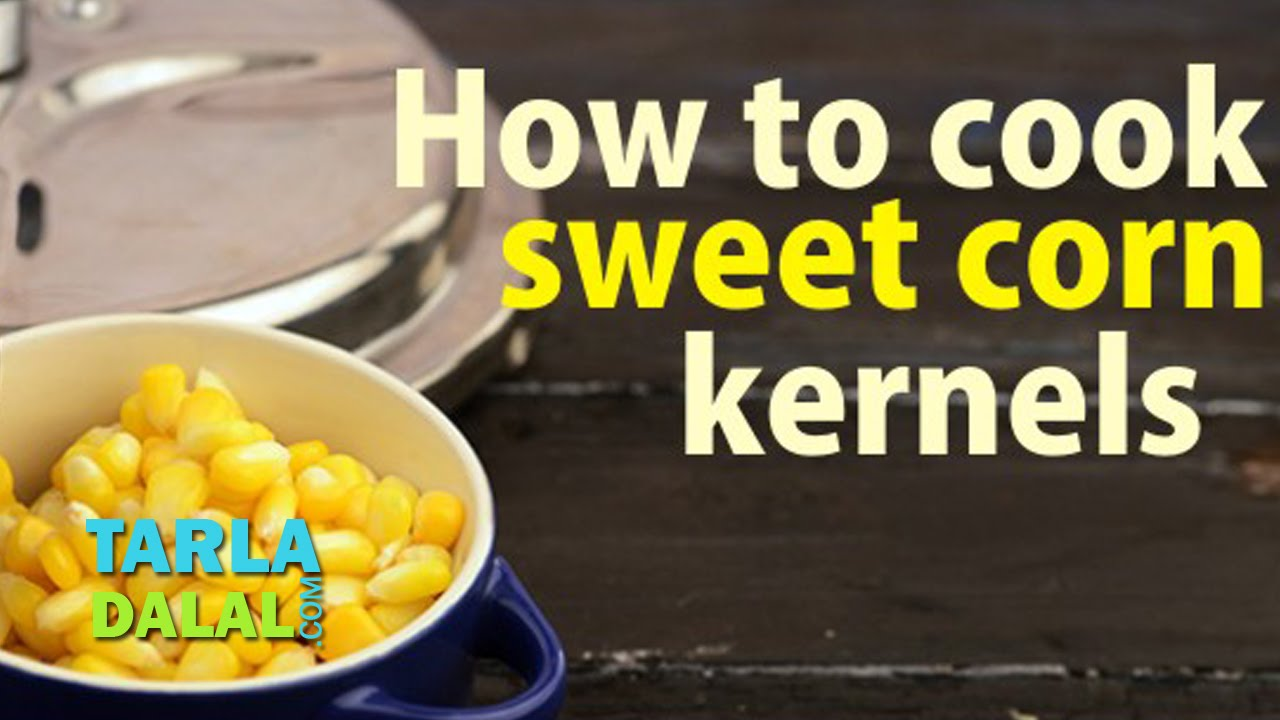 How to cook sweet corn kernels by tarla dalal youtube ccuart Choice Image