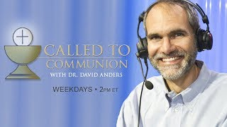 Called To Communion - 2/16/18- Dr. David Anders - How do we know we aren't God?