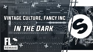 Vintage Culture, Fancy Inc - In the Dark (FL Studio Remake + FLP)