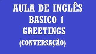 Aula de inglês Basico 1: Greetings (Conversação)